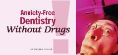 Anxiety-Free Dentistry Without Drugs